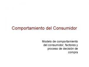 Comportamiento del Consumidor Modelo de comportamiento del consumidor