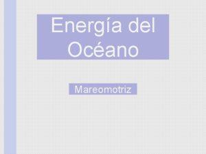 Energa del Ocano Mareomotriz La energa del ocanos
