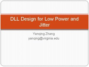 DLL Design for Low Power and Jitter Yanqing