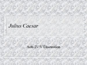 Julius Caesar Acts IVV Discussion 1 How does