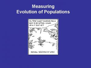 Measuring Evolution of Populations 5 Agents of evolutionary