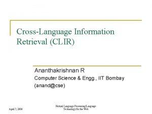CrossLanguage Information Retrieval CLIR Ananthakrishnan R Computer Science