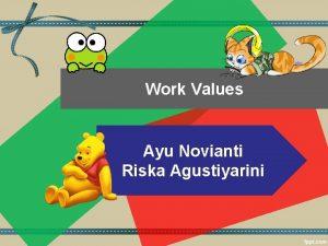 Work Values Ayu Novianti Riska Agustiyarini Work Values