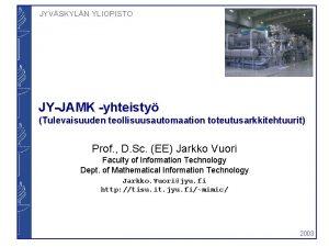 JYVSKYLN YLIOPISTO JYJAMK yhteisty Tulevaisuuden teollisuusautomaation toteutusarkkitehtuurit Prof