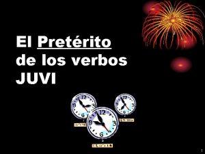 El Pretrito de los verbos JUVI 1 VERBOS