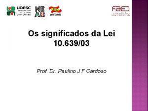 Os significados da Lei 10 63903 Prof Dr