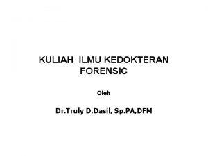 KULIAH ILMU KEDOKTERAN FORENSIC Oleh Dr Truly D