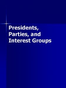 Presidents Parties and Interest Groups Presidents and Political