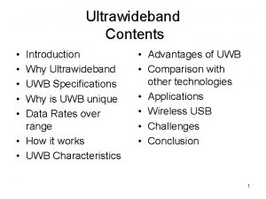 Ultrawideband Contents Introduction Why Ultrawideband UWB Specifications Why