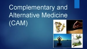 Complementary and Alternative Medicine CAM Learning Objectives Define