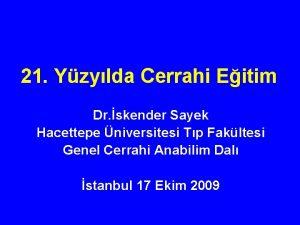21 Yzylda Cerrahi Eitim Dr skender Sayek Hacettepe