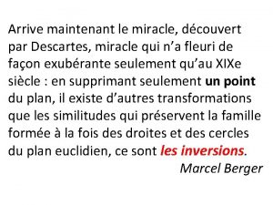 Arrive maintenant le miracle dcouvert par Descartes miracle