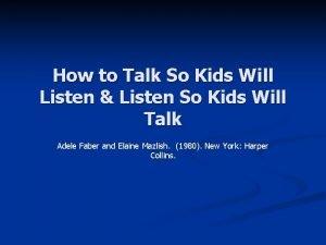 How to Talk So Kids Will Listen Listen