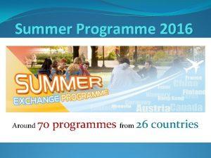 Summer Programme 2016 Around 70 programmes from 26