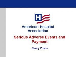 Serious Adverse Events and Payment Nancy Foster Serious