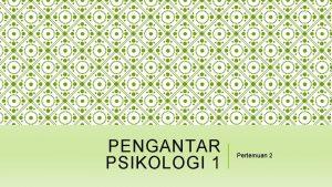 PENGANTAR PSIKOLOGI 1 Pertemuan 2 PERILAKU MANUSIA Psikologi