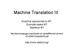 Machine Translation III Empirical approaches to MT Examplebased