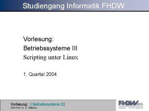Studiengang Informatik FHDW Vorlesung Betriebssysteme III Scripting unter