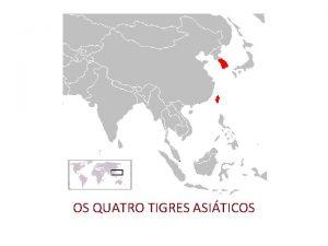 OS QUATRO TIGRES ASITICOS O termo Quatro Tigres