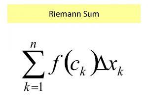 Riemann Sum When we find the area under