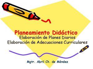 Planeamiento Didctico Elaboracin de Planes Diarios Elaboracin de
