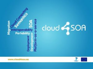 www cloud 4 soa eu Outline 1 Cloud