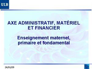 AXE ADMINISTRATIF MATRIEL ET FINANCIER Enseignement maternel primaire