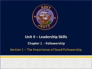 Unit II Leadership Skills Chapter 1 Followership Section