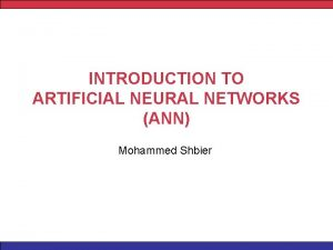 INTRODUCTION TO ARTIFICIAL NEURAL NETWORKS ANN Mohammed Shbier