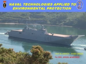 NAVAL TECHNOLOGIES APPLIED TO ENVIRONMENTAL PROTECTION NAVAL DESIGN