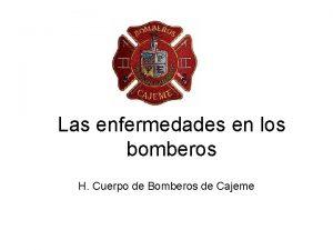 Las enfermedades en los bomberos H Cuerpo de