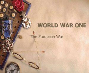 WORLD WAR ONE The European War Causes of