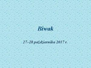 Biwak 27 28 padziernika 2017 r Biwak zosta