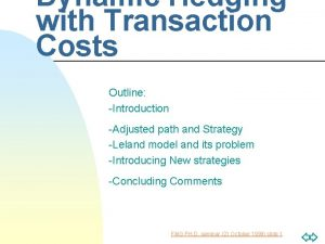 Dynamic Hedging with Transaction Costs Outline Introduction Adjusted