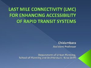 LAST MILE CONNECTIVITY LMC FOR ENHANCING ACCESSIBILITY OF