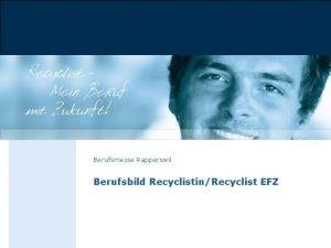 Berufsmesse Rapperswil Berufsbild RecyclistinRecyclist EFZ Ttigkeit Recyclisten und