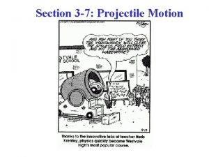 Section 3 7 Projectile Motion A projectile is