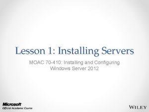 Lesson 1 Installing Servers MOAC 70 410 Installing