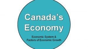 Canadas Economy Economic System Factors of Economic Growth