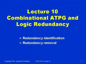 Lecture 10 Combinational ATPG and Logic Redundancy n