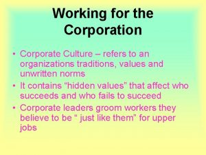 Working for the Corporation Corporate Culture refers to