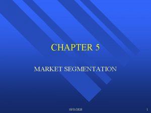 CHAPTER 5 MARKET SEGMENTATION 10312020 1 Market Segmentation