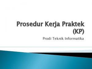 Prosedur Kerja Praktek KP Prodi Teknik Informatika Prosedur