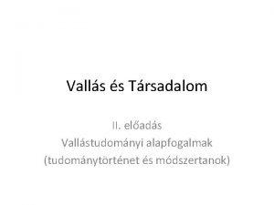Valls s Trsadalom II elads Vallstudomnyi alapfogalmak tudomnytrtnet