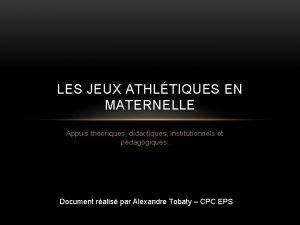 LES JEUX ATHLTIQUES EN MATERNELLE Appuis thoriques didactiques