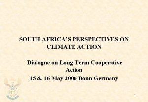 SOUTH AFRICAS PERSPECTIVES ON CLIMATE ACTION Dialogue on