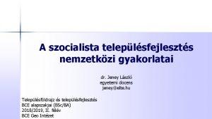 A szocialista teleplsfejleszts nemzetkzi gyakorlatai dr Jeney Lszl