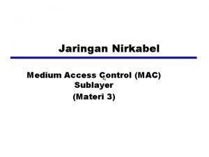 Jaringan Nirkabel Medium Access Control MAC Sublayer Materi