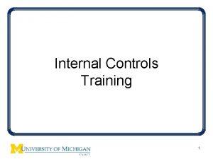 Internal Controls Training 1 Internal Controls What do