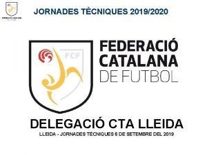 JORNADES TCNIQUES 20192020 DELEGACI CTA LLEIDA JORNADES TCNIQUES